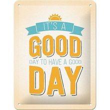 Nostalgic Art Plechová cedule - It's a Good Day to Have a Good Day
